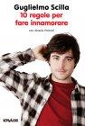 10 Regole per Fare Innamorare (eBook) Guglielmo Scilla Alessia Pelonzi