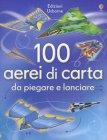 100 Aerei di Carta da Piegare e Lanciare Hannah Ahmed, Brian Voakes