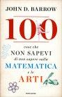 100 Cose che Non Sapevi di Non Sapere sulla Matematica e le Arti