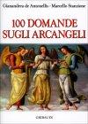 100 Domande sugli Arcangeli Marcello Stanzione e Gianandrea De Antonelli