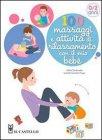 100 Massaggi e Attivit� di Rilassamento con il Mio Beb� Gilles Diederichs, Isabelle Gambet-Drago