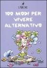 100 Modi per Vivere Alternativo