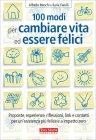 100 Modi per Cambiare Vita ed Essere Felici Ilaria Farulli Alfredo Meschi