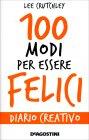 100 Modi per Essere Felice Lee Crutchley