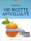 100 Ricette Anticellulite Annalisa Bettin
