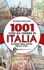 1001 Cose da Vedere in Italia Almeno una Volta Nella Vita (eBook) Giuseppe Ortolano