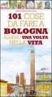 101 cose da Fare a Bologna Almeno una Volta nella Vita (eBook)