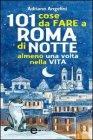 101 Cose da Fare a Roma di Notte Almeno una Volta nella Vita (eBook)