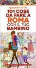 101 Cose da Fare a Roma con il tuo Bambino Elisabetta Putini