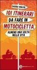 101 Itinerari da Fare in Motocicletta Almeno una Volta nella Vita (eBook)