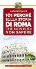 101 Perché sulla Storia di Roma che Non Puoi Non Sapere - eBook Ilaria Beltramme