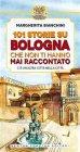 101 Storie su Bologna Che Non Ti Hanno Mai Raccontato - eBook Margherita Bianchini
