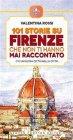 101 Storie su Firenze Che Non Ti Hanno Mai Raccontato - eBook Valentina Rossi
