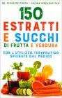 150 Estratti e Succhi di Frutta e Verdura Giuseppe Cocca