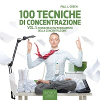 100 Tecniche di Concentrazione vol. 1 (AudioLibro Mp3) Paul L. Green