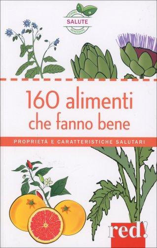 160 alimenti che fanno bene di red edizioni - Alimenti che fanno andare in bagno ...