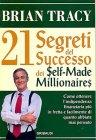 21 Segreti del Successo dei Self-Made Millionaires Brian Tracy