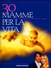 30 Mamme per la Vita Marco Columbro Lorella Cuccarini