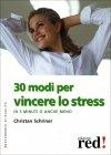 30 Modi per Vincere lo Stress Christian Schriner