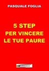 5 Step per Vincere le Tue Paure eBook