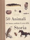50 Animali che Hanno Cambiato la Storia Eric Chaline