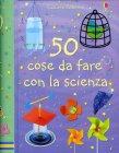 50 Cose da Fare con la Scienza Georgina Andrews, Kate Knighton