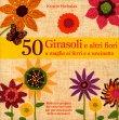 50 Girasoli e Altri Fiori, a Maglia, ai Ferri e all'Uncinetto Kristin Nicholas