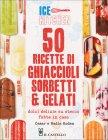 50 Ricette di Ghiaccioli, Sorbetti & Gelati