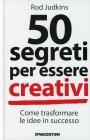50 Segreti per Essere Creativi Rod Judkins