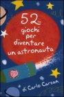 52 Giochi per Diventare un Astronauta