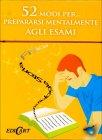 52 Modi Per... Prepararsi Mentalmente agli Esami