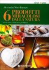 I 6 Prodotti Naturali Miracolosi A. Moro Buronzo