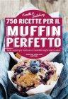 750 Ricette per il Muffin Perfetto - eBook Camilla V. Saulsbury