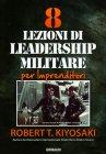 8 Lezioni di Leadership Militare Robert T. Kiyosaki