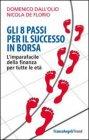 Gli 8 Passi per il Successo in Borsa Domenico Dall'Olio Nicola De Florio