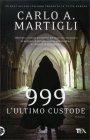 999 l'Ultimo Custode Carlo A. Martigli