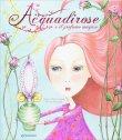 Acquadirose e il Profumo Magico Sabrina Arcangeli