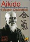 Aikido - L'Eredità di Ueshiba in Occidente