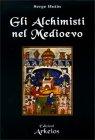 Gli Alchimisti nel Medioevo Serge Hutin