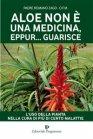 Aloe Non È una Medicina, Eppur... Guarisce (eBook) Padre Romano Zago