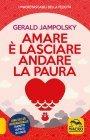 Amare � Lasciare Andare la Paura Gerald Jampolsky
