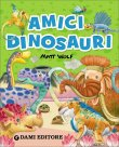 Amici Dinosauri Francesca Pellegrino Matt Wolf