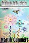 Anatomia della Felicità - eBook Martin Gumpert