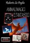 Animali Magici e Fantastici - eBook Roberto La Paglia