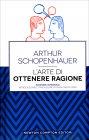 L'Arte di Ottenere Ragione Arthur Schopenhauer