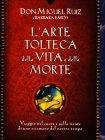 L'Arte Tolteca della Vita e della Morte Don Miguel Ruiz
