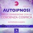 Autoipnosi per la connessione con la Coscienza Cosmica AudioLibro Mp3