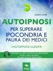 Autoipnosi per Superare Ipocondria e Paura dei Medici eBook