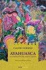 Ayahuasca - Il Rampicante del Fiume Celeste Claudio Naranjo