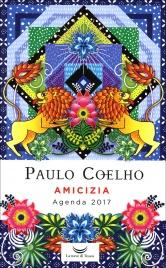 Amicizia - Agenda 2017 di Paulo Coelho